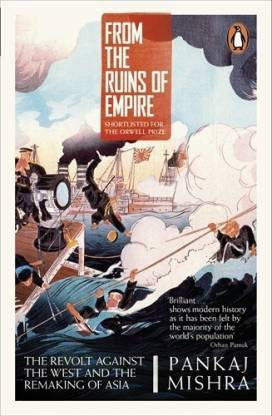 From the Ruins of Empire - The Revolt Against the West and the Remaking of Asia