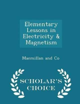 Elementary Lessons in Electricity & Magnetism - Scholar's Choice Edition