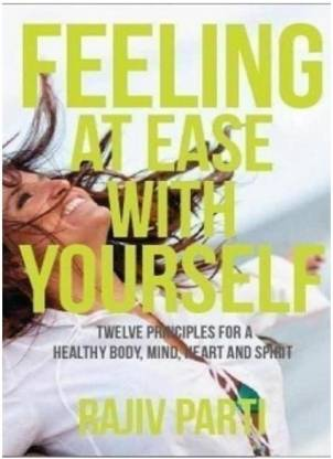 Feeling at Ease with Yourself - Twelve Principles for a Healthy Body, Mind, Heart and Spirit