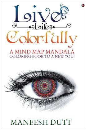 Live Life Colorfully - A Mind Map Mandala Coloring Book to a NEW YOU!