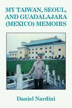 My Taiwan, Seoul, and Guadalajara (Mexico) Memoirs