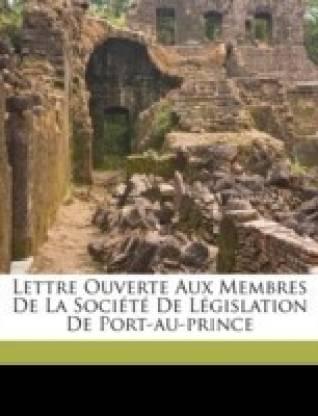 Lettre Ouverte Aux Membres de la Societe de Legislation de Port-Au-Prince