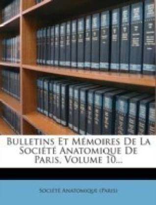 Bulletins Et Memoires De La Societe Anatomique De Paris, Volume 10...