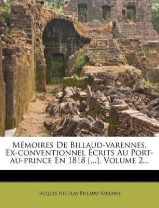 Memoires De Billaud-varennes, Ex-conventionnel Ecrits Au Port-au-prince En 1818 [...], Volume 2...