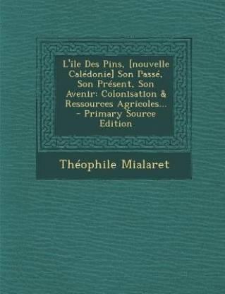 L'ile Des Pins, [nouvelle Caledonie] Son Passe, Son Present, Son Avenir