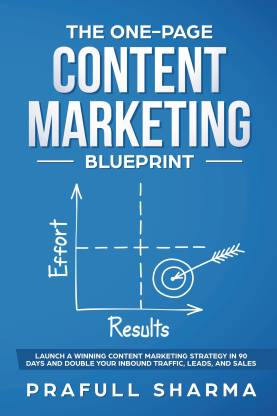 The One-Page Content Marketing Blueprint - Step by Step Guide to Launch a Winning Content Marketing Strategy in 90 Days or Less and Double Your Inbound Traffic, Leads, and Sales