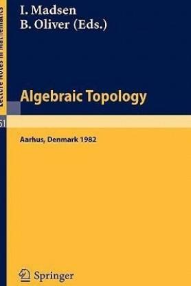 Algebraic Topology. Aarhus 1982 - Proceedings of a Conference Held in Aarhus, Denmark, August 1-7, 1982