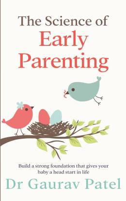 The Science of Early Parenting - Build a strong foundation that gives your baby a head start in life