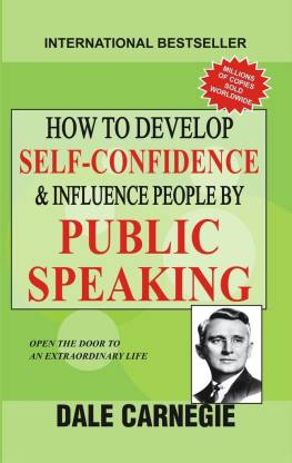 How To Develop Self Confidence & Influence People By Public Speaking - The First and Still the Best Book of Its kind on Self-Help