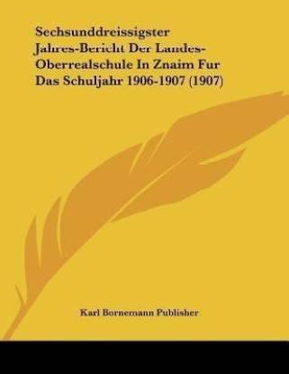 Sechsunddreissigster Jahres-Bericht Der Landes-Oberrealschule In Znaim Fur Das Schuljahr 1906-1907 (1907)