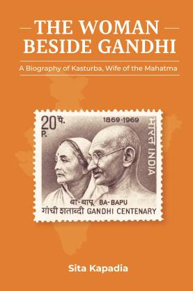 The Woman Beside Gandhi: A Biography of Kasturba, Wife of the Mahatma