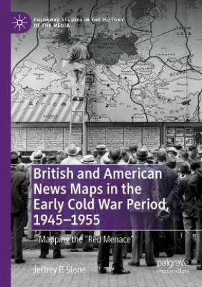 British and American News Maps in the Early Cold War Period, 1945-1955
