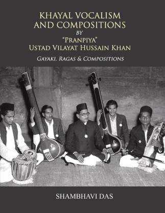"""Khayal Vocalism and Compositions by """"Pranpiya"""" Ustad Vilayat Hussain Khan Gayaki, Ragas, & Compositions - Analysis of a Maestro"""