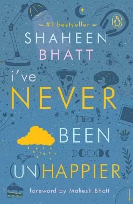 I've Never Been (Un)Happier ( Paperback, Bhatt Shaheen)