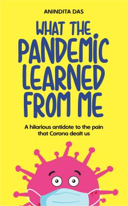 What The Pandemic Learned From Me - A hilarious antidote to the pain that Corona dealt us