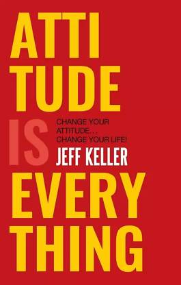 Attitude Is Everything: Change Your Attitude ... Change Your Life