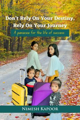 Don't Rely On Your Destiny, Rely On Your Journey-A panacea for the life of success