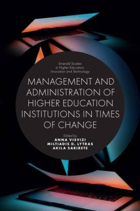 Management and Administration of Higher Education Institutions in Times of Change (Emerald Studies in Higher Education, Innovation and Technology)