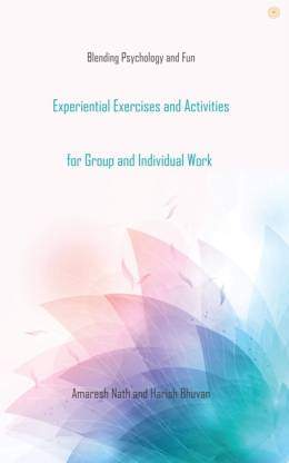 Experiential Exercises and Activities for Group and Individual Work: Blending Psychology and Fun