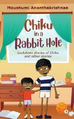 Chiku in a Rabbit Hole - Lockdown diaries of Chiku and other stories