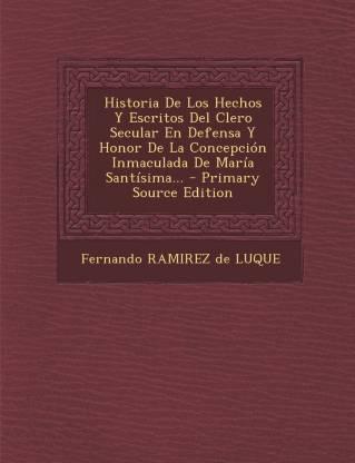 Historia De Los Hechos Y Escritos Del Clero Secular En Defensa Y Honor De La Concepción Inmaculada De María Santísima... - Primary Source Edition