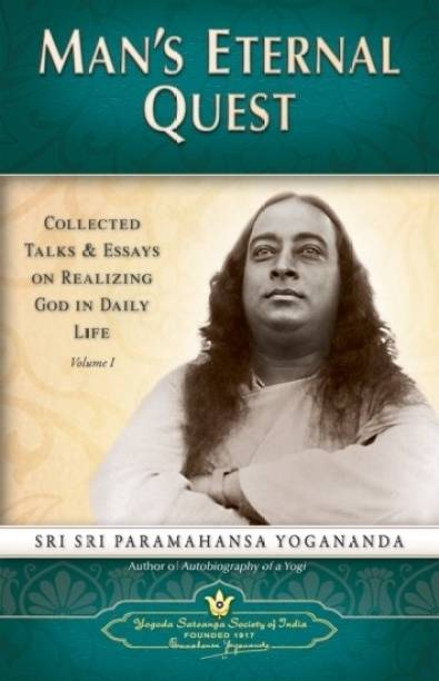 Man's Eternal Quest: Collected Talks and Essays on Realizing God in Daily Life (Volume I)