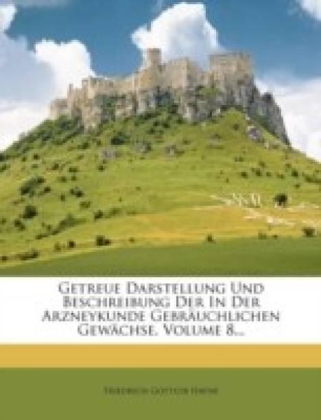 Getreue Darstellung Und Beschreibung Der in Der Arzneykunde Gebrauchlichen Gewachse, Volume 8...