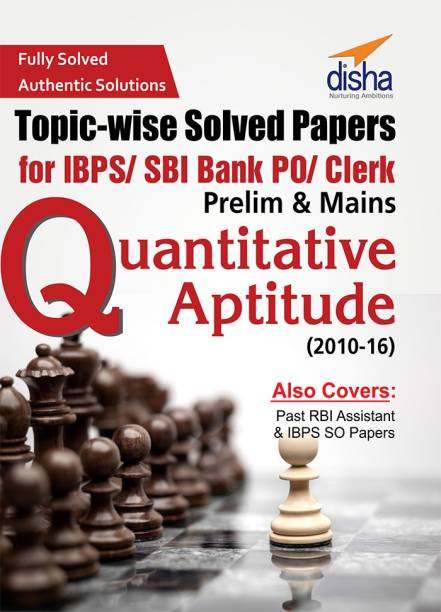 Topic- Wise Solved Papers For Ibps/ Sbi Bank Po/ Clerk Prelim & Mains (2010- 16) Quantitative Aptitude