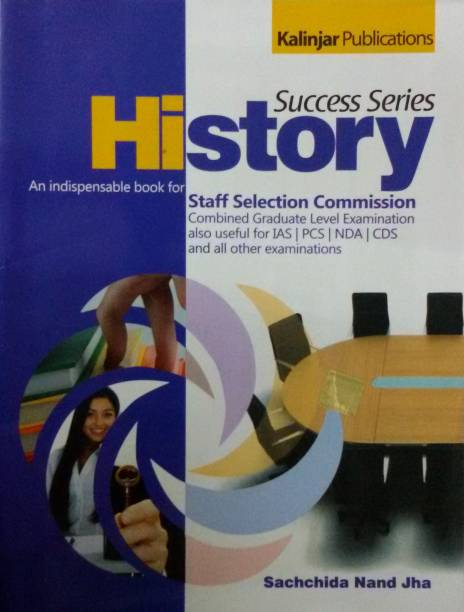 Success Series History: An Indispensable Book for Staff Selection Commission Combined Graduate Level Examination also Useful for IAS / PCS / NDA / CDS and all Other Examinations