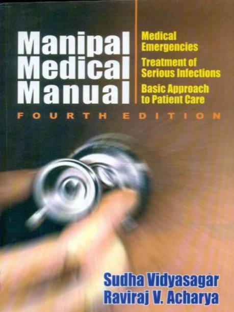 Manipal Medical Manual: Medical Emergencies, Treatment of Serious Infections, Basic Approach to Patient Care, 4e 4TH  Edition