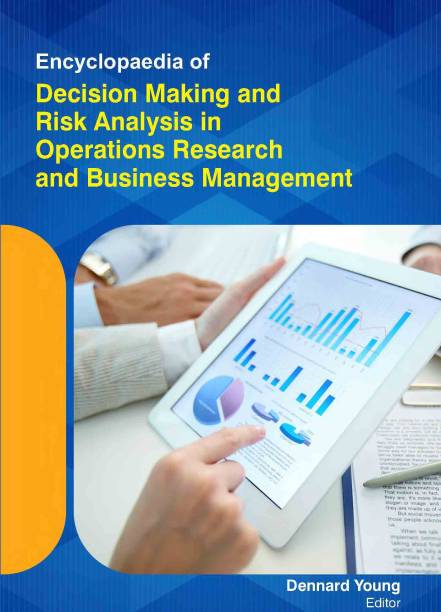 ENCYCLOPAEDIA OF DECISION MAKING AND RISK ANALYSIS IN OPERATIONS RESEARCH AND BUSINESS MANAGEMENT