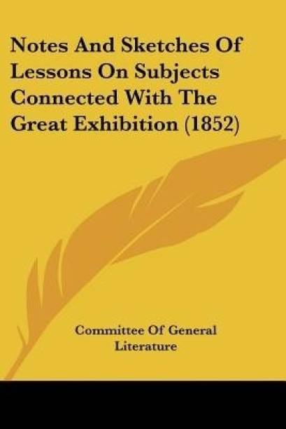 Notes And Sketches Of Lessons On Subjects Connected With The Great Exhibition (1852)