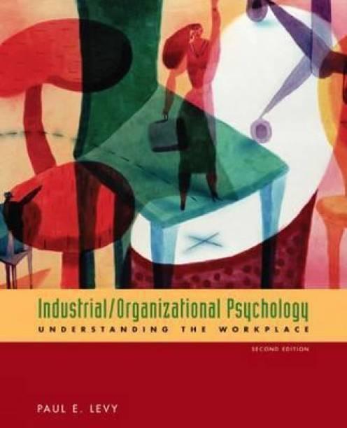 Industrial/Organizational Psychology - Understanding the Workplace