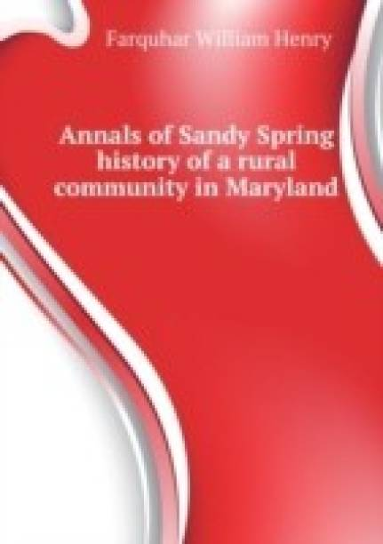 Annals of Sandy Spring ... History of a Rural Community in Maryland Volume 2