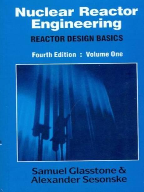 Nuclear Reactor Engineering - Reactor Design Basics (Volume - 1) 4th Edition