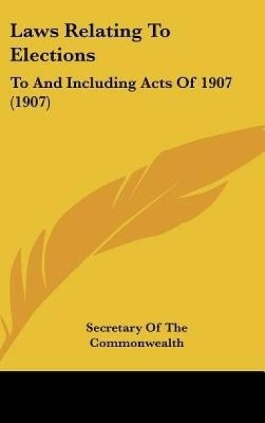 Laws Relating to Elections: To and Including Acts of 1907 (1907)