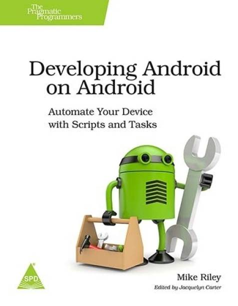Developing Android On Automate Your Device With Scripts And Tasks 1st Edition