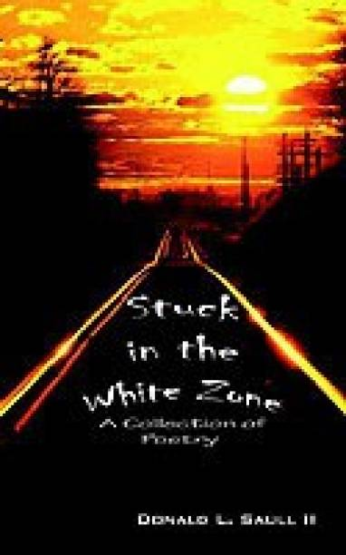 Stuck in the White Zone: A Collection of Poetry