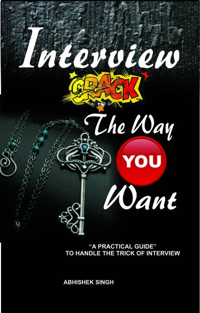 Interview Crack - The Way You Want - A Practical Guide to Handle the Trick of Interview