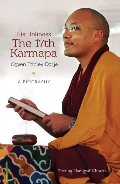 His Holiness the 17th Karmapa Ogyen Trinley Dorge: A Biography - A Biography