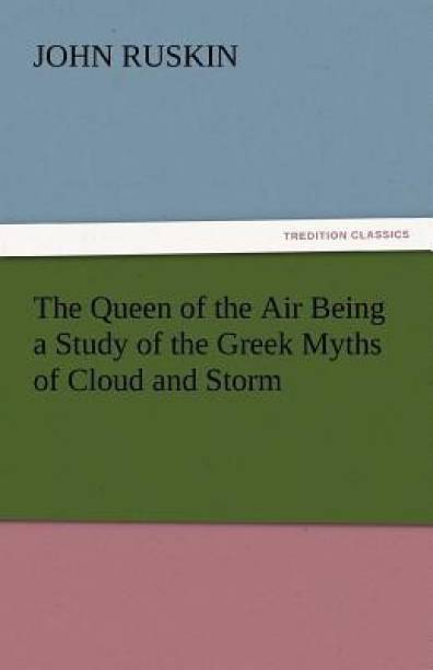 The Queen of the Air Being a Study of the Greek Myths of Cloud and Storm