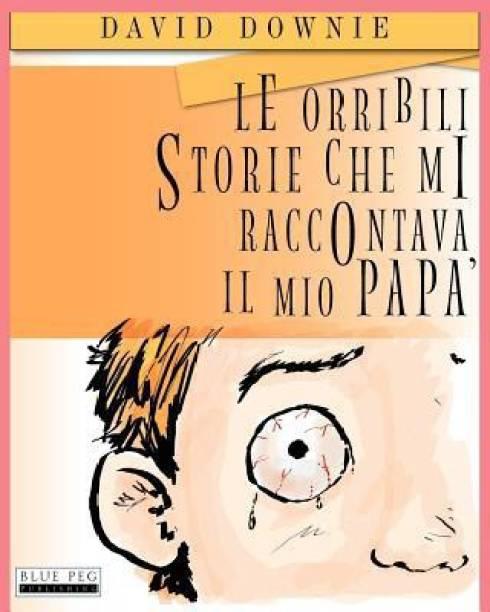 Le Orribili Storie Che Mi Raccontava Il Mio Pap (Italian Edition)