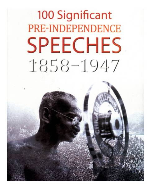 100 Significant Pre-Independence Speeches 1858-1947-