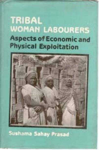 Tribal Woman Labourers Aspects of Economic And Physical Exploitation