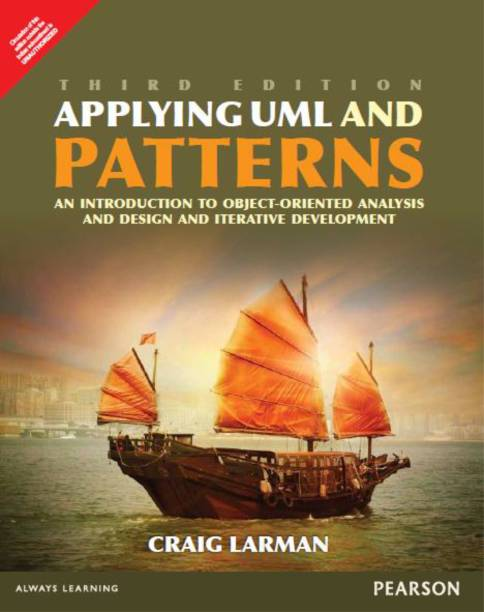 Applying UML Patterns : An Introduction to Object –Oriented Analysis, Design and Iterative Development 3 Edition