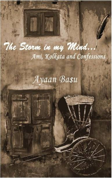 The Storm in My Mind - Ami, Kolkata and Confessions