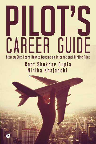Pilot's Career Guide - Step by Step Learn How to Become an International Airline Pilot