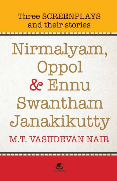 Nirmalyam,Oppol and Ennu Swantham Janakikutty - Three Screenplays and their Stories