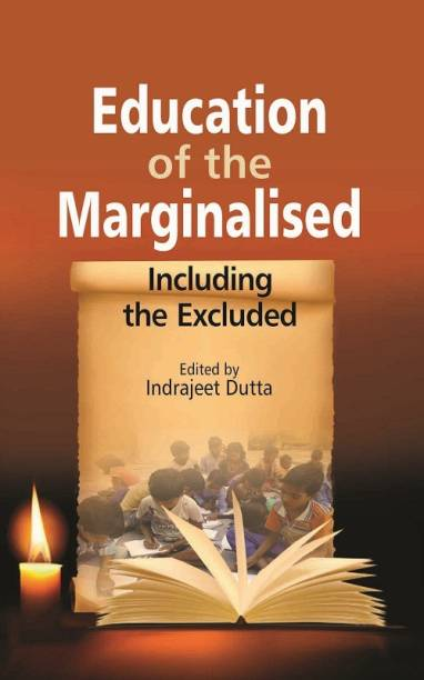 EDUCATION OF THE MARGINALISED:INCLUDING THE EXCLUDED