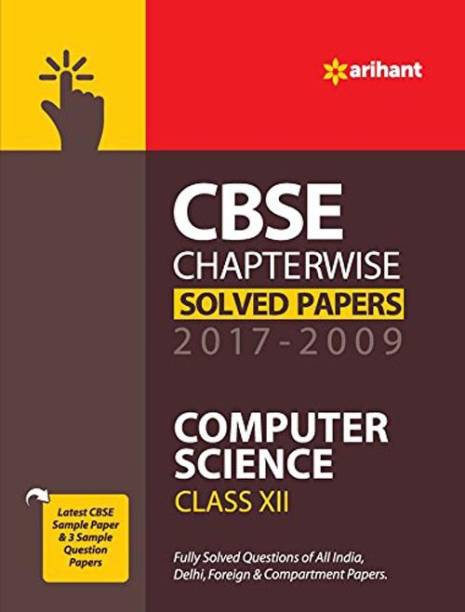 CBSE CHAPTERWISE SOLVED PAPERS CLASS 12 COMPUTER SCIENCE (2017-2009)